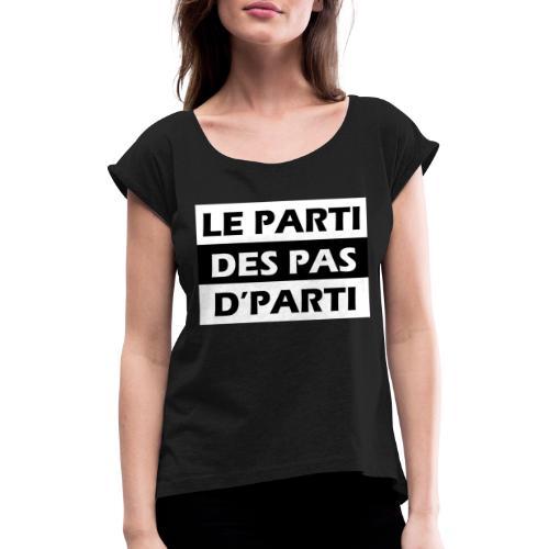 Le Parti des Pas de Parti - T-shirt à manches retroussées Femme