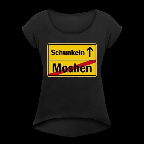 moshen vs. schunkeln - Frauen T-Shirt mit gerollten Ärmeln