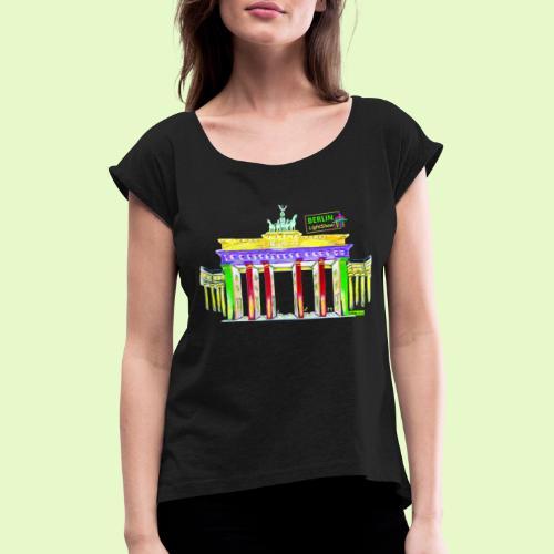 Berlin/Brandenburger Tor/PopArt/BerlinLightShow - Frauen T-Shirt mit gerollten Ärmeln