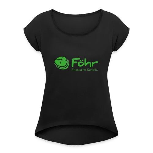 Grünes Föhr-Logo mit Friesische Karibik - Frauen T-Shirt mit gerollten Ärmeln
