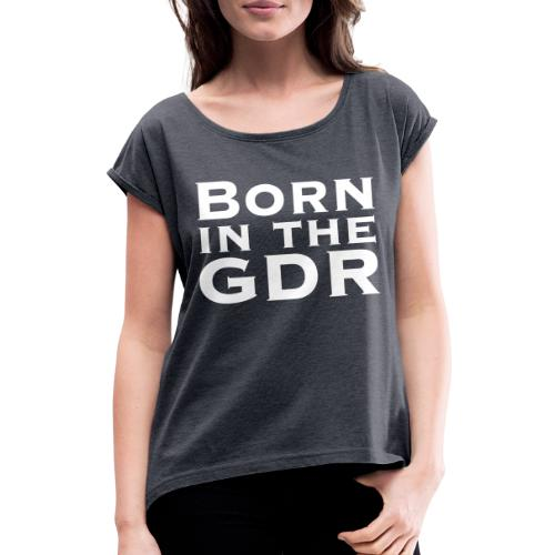Born In The GDR - Frauen T-Shirt mit gerollten Ärmeln