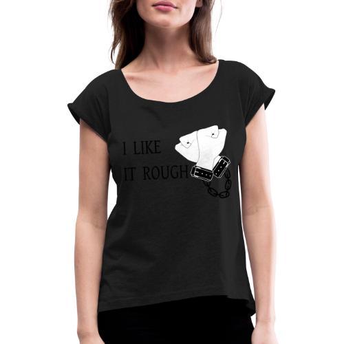 I like it rough - T-shirt med upprullade ärmar dam