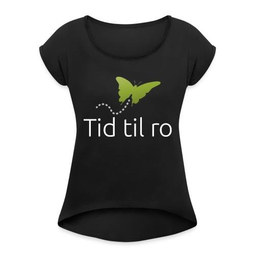 Tid til ro - Dame T-shirt med rulleærmer