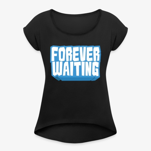 Forever Waiting - Women's T-Shirt with rolled up sleeves
