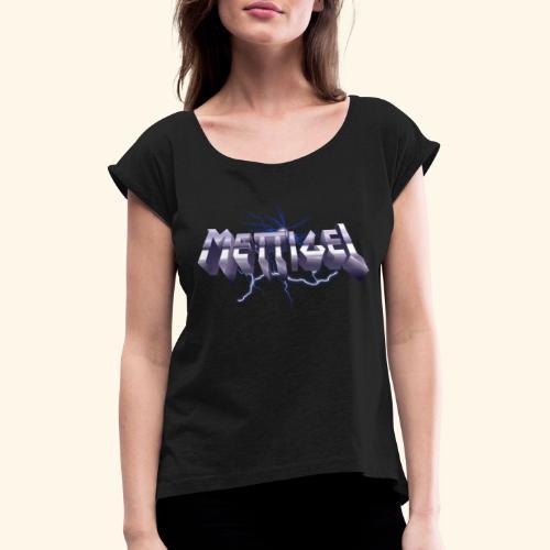 Mettigel T Shirt Design Heavy Metal Schriftzug - Frauen T-Shirt mit gerollten Ärmeln