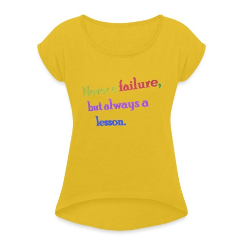 Never a failure but always a lesson - Women's T-Shirt with rolled up sleeves