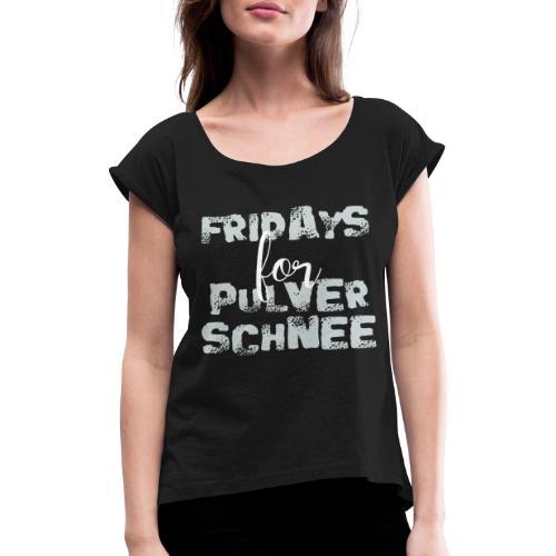 Fridays for Pulverschnee Ski Snowboard Hoodie - Frauen T-Shirt mit gerollten Ärmeln