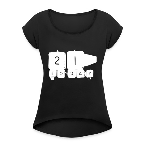 21 Today T-shirt design white - Women's T-Shirt with rolled up sleeves