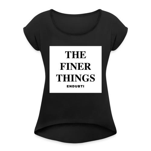 THE FINER THINGS by ENDUBTI - Vrouwen T-shirt met opgerolde mouwen