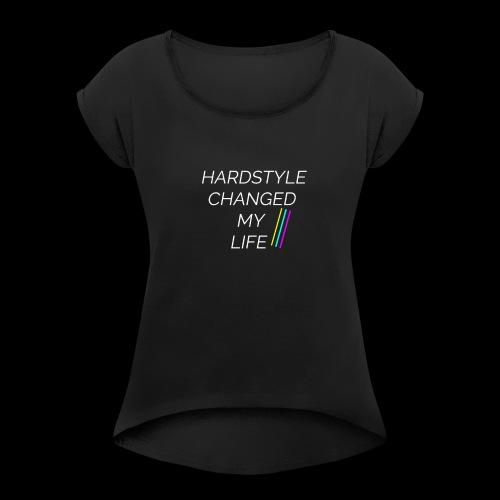 Hardstyle Changed my Life! - Frauen T-Shirt mit gerollten Ärmeln