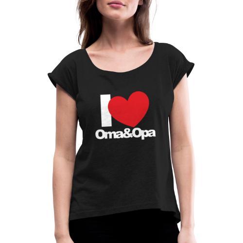 I Love Oma & Opa - Frauen T-Shirt mit gerollten Ärmeln