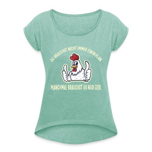 Du brauchst nur Eier - Lustiges Design für Hühner - Frauen T-Shirt mit gerollten Ärmeln