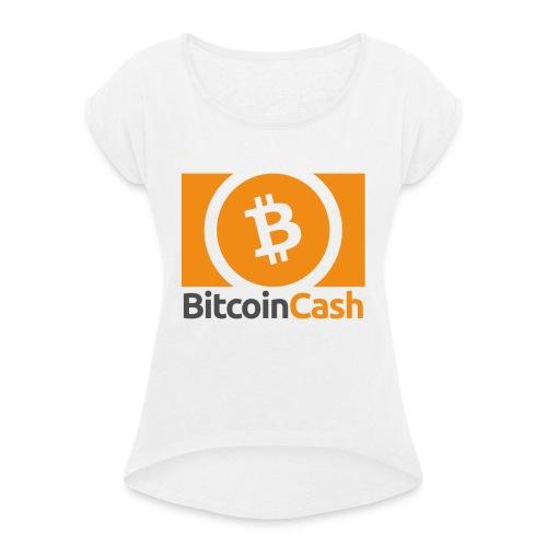 Bitcoin Cash - Naisten T-paita, jossa rullatut hihat