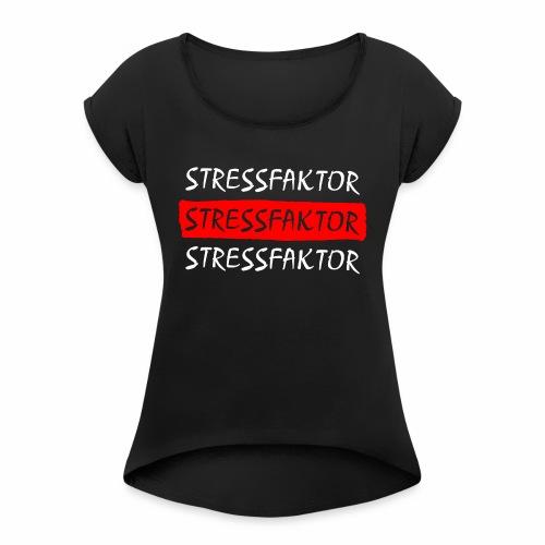 Stressfaktor - Coole Spruch Design Geschenk Ideen - Frauen T-Shirt mit gerollten Ärmeln