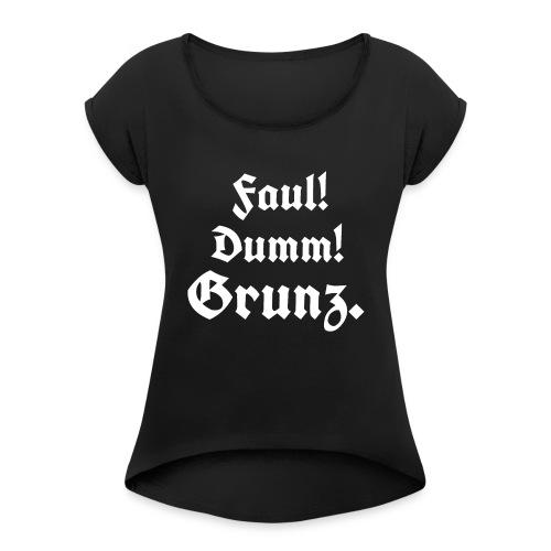 Faul Dumm Grunz3 - Frauen T-Shirt mit gerollten Ärmeln