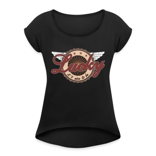 It´s nice to be Lucky - Frauen T-Shirt mit gerollten Ärmeln