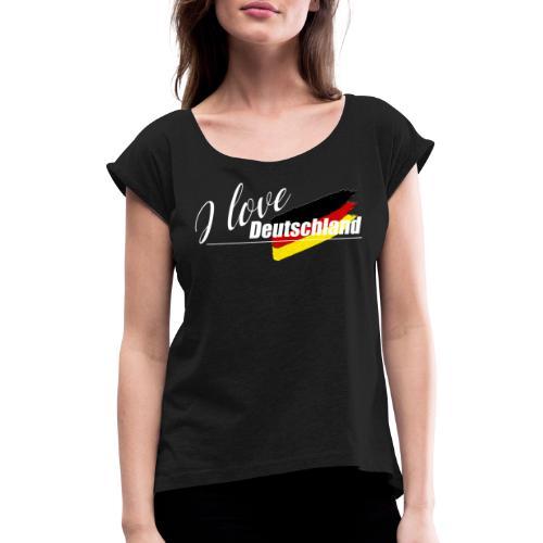 I love Deutschland - Frauen T-Shirt mit gerollten Ärmeln