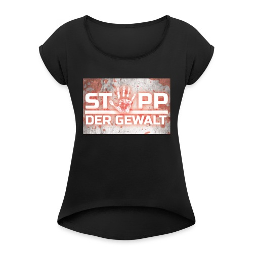 STOPP DER GEWALT - Women's T-Shirt with rolled up sleeves
