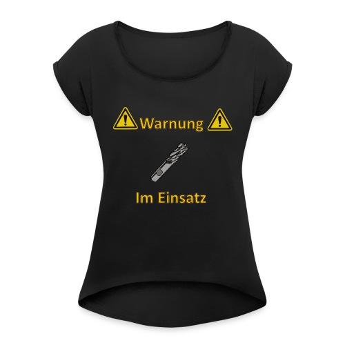 Fräser im Einsatz - Frauen T-Shirt mit gerollten Ärmeln