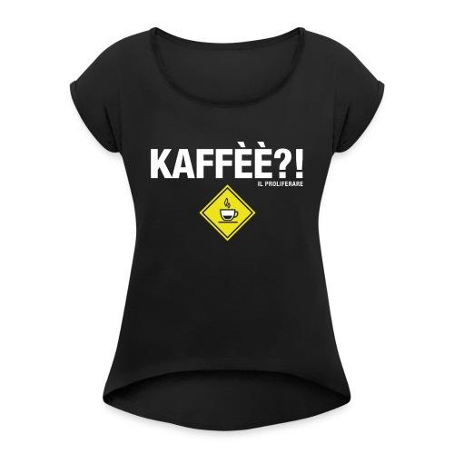 KAFFÈÈ?! - Maglietta da donna by IL PROLIFERARE - Maglietta da donna con risvolti