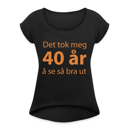 det tok meg 40 år å se så bra ut Morsom t-skjorte - T-skjorte med rulleermer for kvinner