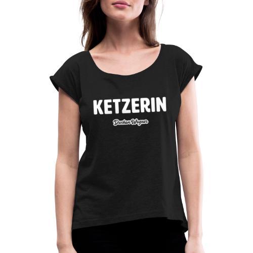 Ketzerin - Frauen T-Shirt mit gerollten Ärmeln
