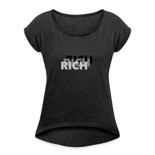 RICH RICH RICH - Vrouwen T-shirt met opgerolde mouwen