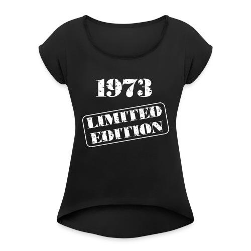 Limited Edition 1973 - Frauen T-Shirt mit gerollten Ärmeln