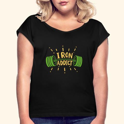 Langhantel Iron Addict Gym Shirt - Frauen T-Shirt mit gerollten Ärmeln