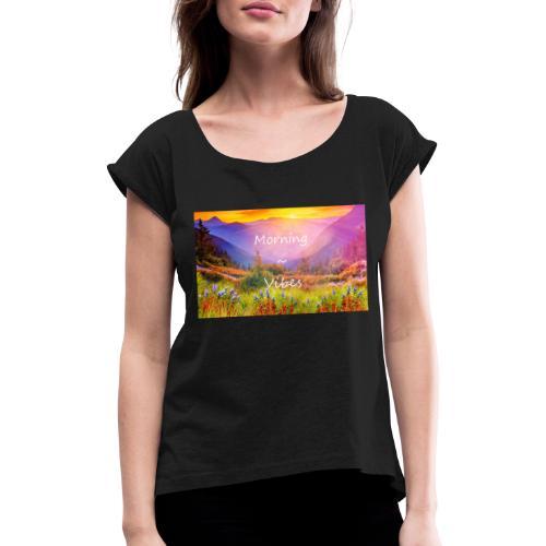 Morning vibes - T-shirt med upprullade ärmar dam