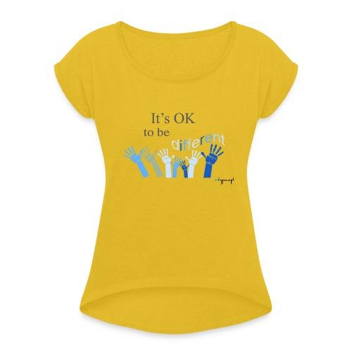 Its OK to be different - Koszulka damska z lekko podwiniętymi rękawami
