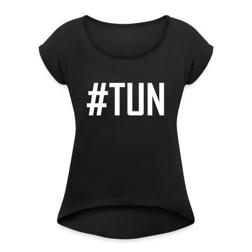 TUN - Einfach TUN, der Anfang vom Erfolg - Frauen T-Shirt mit gerollten Ärmeln