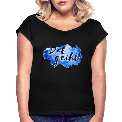 Dat geiht! - Frauen T-Shirt mit gerollten Ärmeln