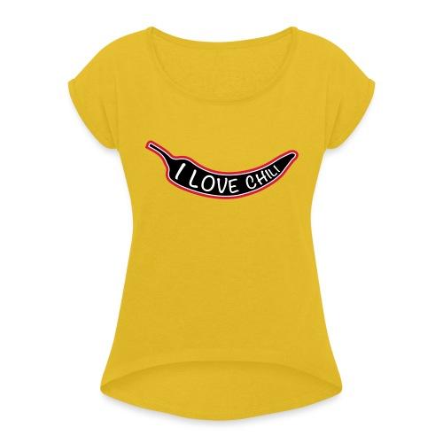 I love chili - Naisten T-paita, jossa rullatut hihat