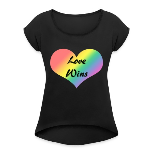 Love Wins - Women's T-Shirt with rolled up sleeves