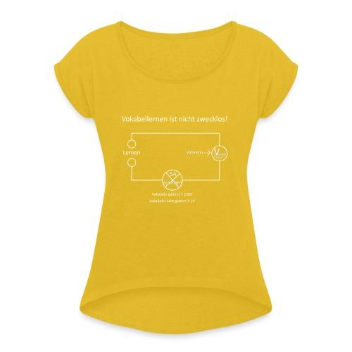 Vokabellernen ist nicht zwecklos - Women's T-Shirt with rolled up sleeves