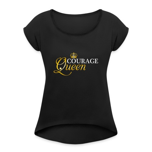 courage queen - Women's T-Shirt with rolled up sleeves