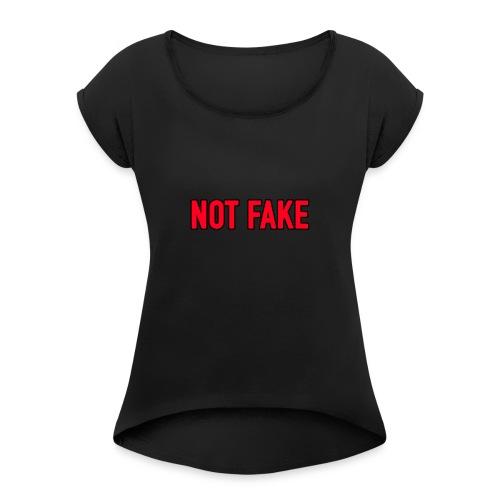 Not Fake - Frauen T-Shirt mit gerollten Ärmeln