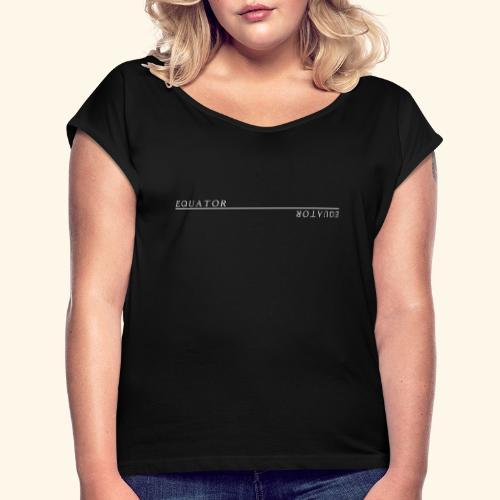 Equator - Frauen T-Shirt mit gerollten Ärmeln