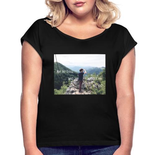 Not all those who wander are lost - Frauen T-Shirt mit gerollten Ärmeln