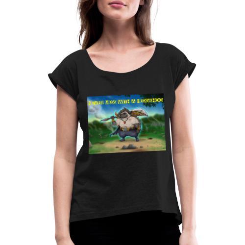 Never mess with a Hedgehog - Frauen T-Shirt mit gerollten Ärmeln