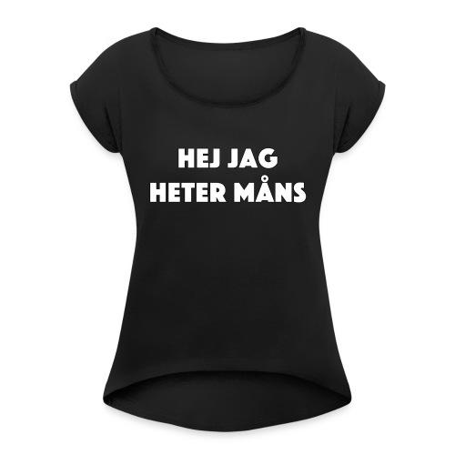 HEJ JAG HETER MÅNS - T-shirt med upprullade ärmar dam
