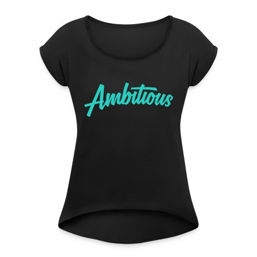 ambitiouslight - Women's T-Shirt with rolled up sleeves