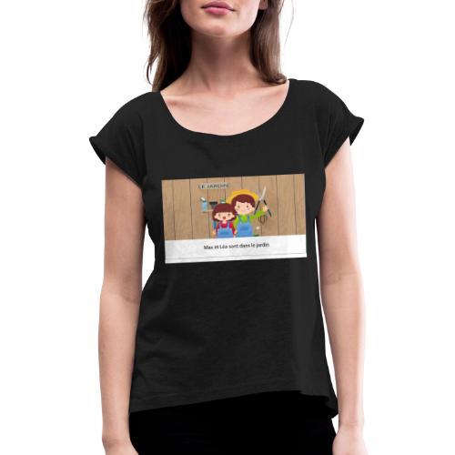 Max et Léa sont dans le Jardin - T-shirt à manches retroussées Femme