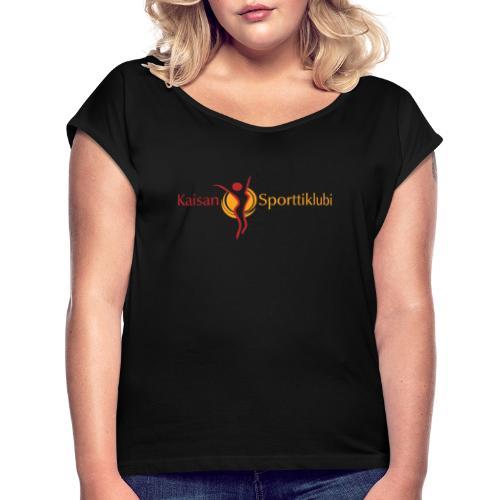 Kaisan Sporttiklubi logo - Naisten T-paita, jossa rullatut hihat