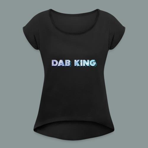 Dab King 2 - Frauen T-Shirt mit gerollten Ärmeln