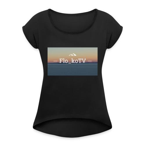 flo_koTV - Frauen T-Shirt mit gerollten Ärmeln