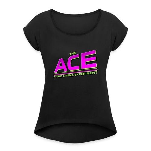 The ACE Atomic Cinema Experiment - Women's T-Shirt with rolled up sleeves