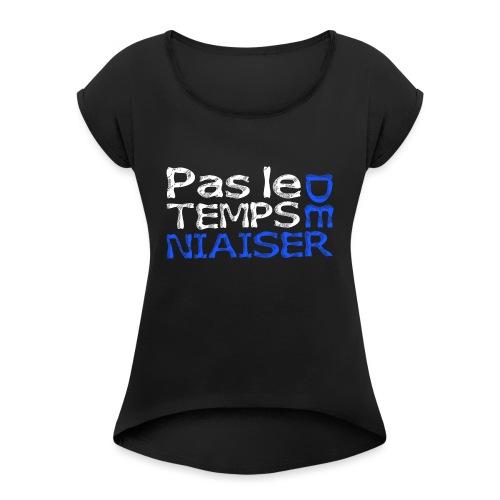 Pas le temps de niaiser - T-shirt à manches retroussées Femme