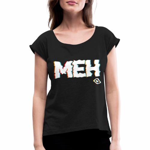 MEH - Women's T-Shirt with rolled up sleeves